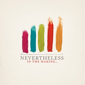 Nevertheless – In The Making…