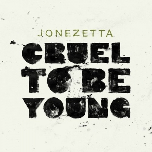 Jonezetta – Cruel To Be Young