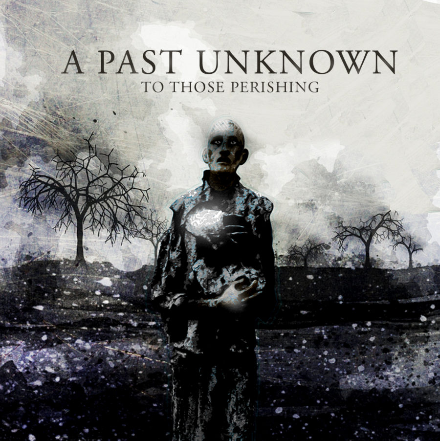 A Past Unknown - To Those Perishing