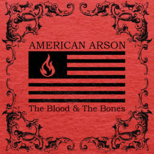 American Arson - The Blood & The Bones