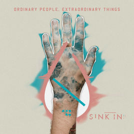 Sink In - Ordinary People, Extraordinary Things