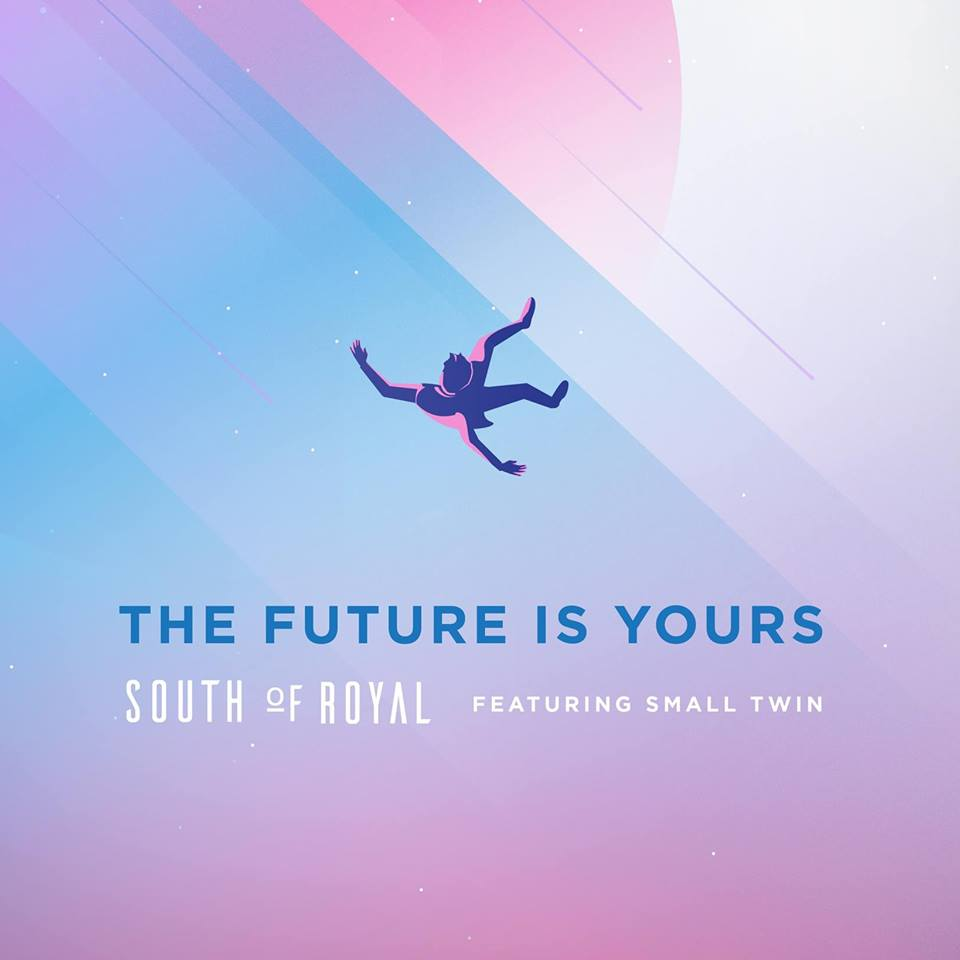 South of Royal - The Future is Yours