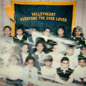 Valleyheart - Everyone I've Ever Loved